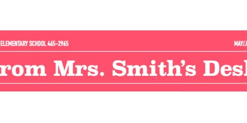 From Mrs. Smith's Desk ~ May/June 2021