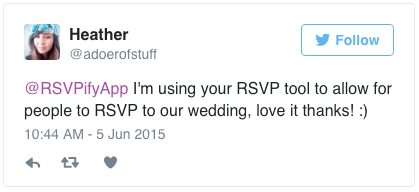 @RSVPifyApp I'm using your RSVP tool to allow for people to RSVP to our wedding, love it thanks! :)