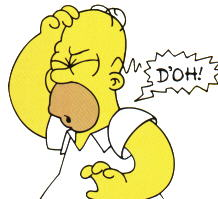 [Picture of Homer Simpson saying 'Doh!']