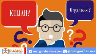 pilih kuliah atau organisasi