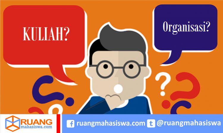 Kuliah atau Organisasi, Kamu Pilih Apa?