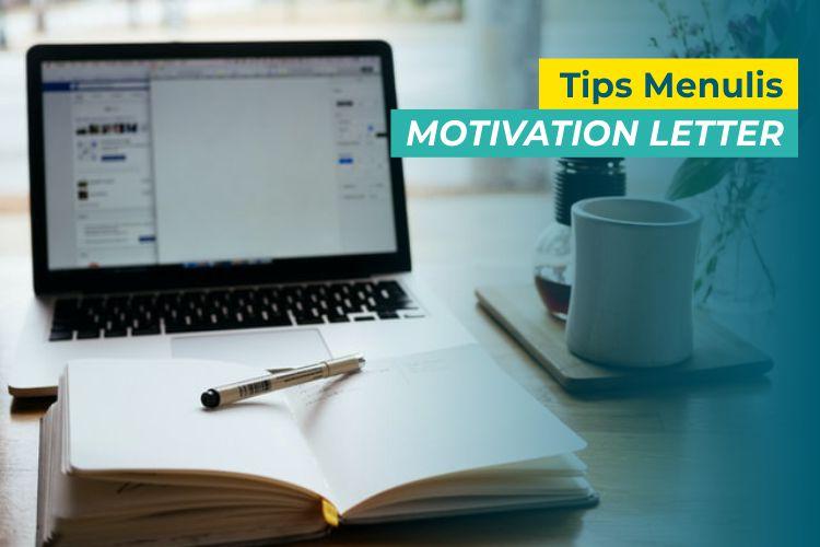 5 Tips Menulis Motivation Letter untuk Daftar Beasiswa. Dijamin Ampuh!