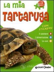 La mia tartaruga. Il carattere. L'alimentazione. Le cure. Con stickers