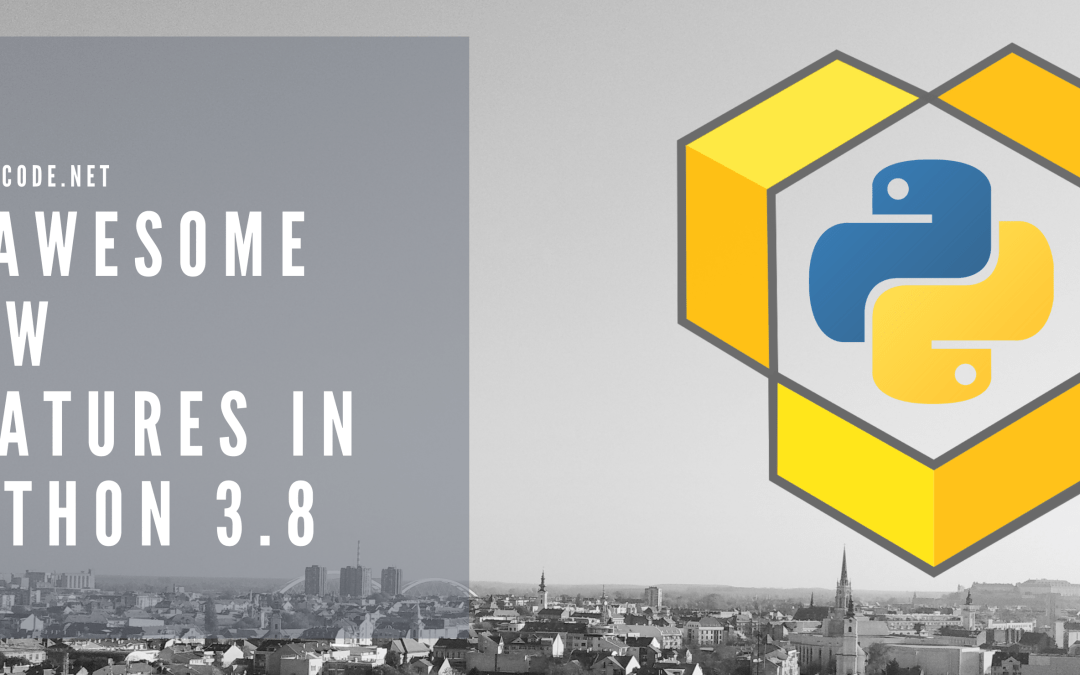 5 Awesome New Features – Python 3.8