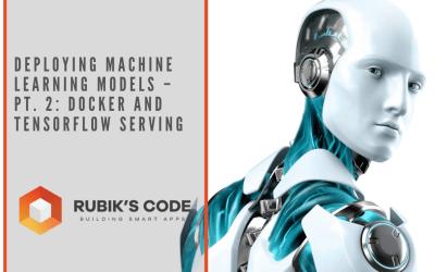 Deploying Machine Learning Models – pt. 2: Docker & TensorFlow Serving