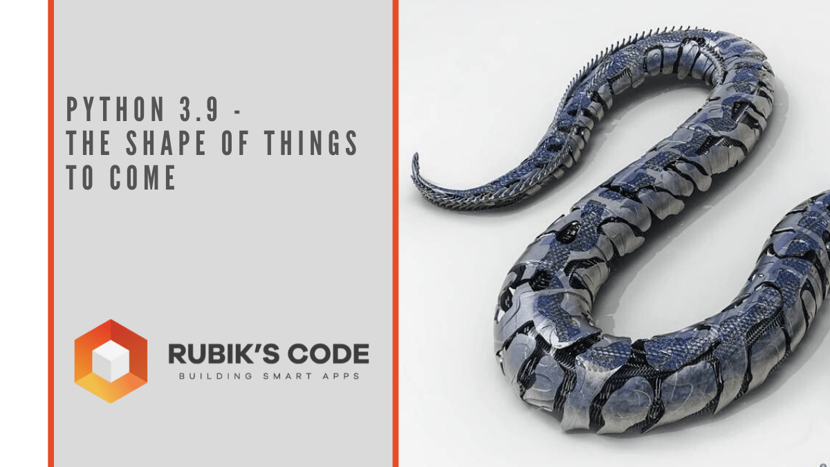 Python 3.9 – The Shape of Things to Come