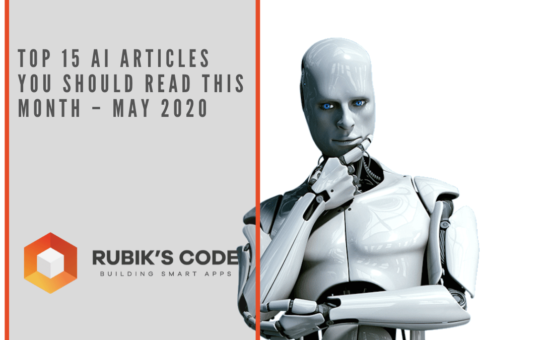 Top 15 AI Articles You Should Read This Month – May 2020
