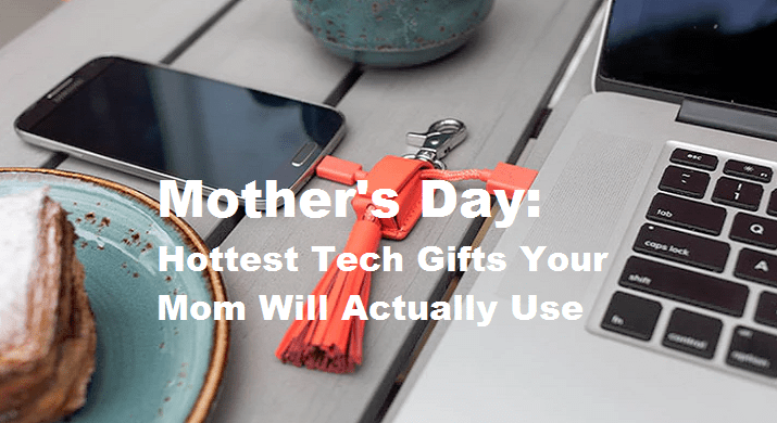 Mother's Day Hottest Tech Gifts Your Mom Will Actually Use