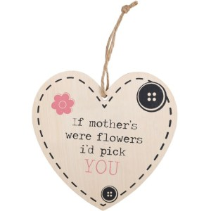 If Mothers Were Flowers Heart Hanging Sign