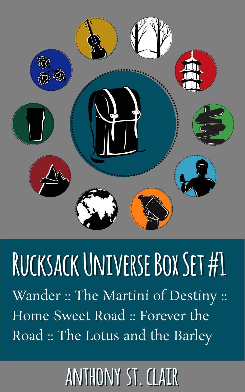 Rucksack Universe Box Set #1: Includes Wander, The Martini of Destiny, Home Sweet Road, Forever the Road, and The Lotus and the Barley