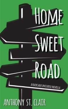 Home Sweet Road: A Rucksack Universe Novella by Anthony St. Clair