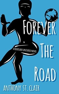 Forever the Road: A Rucksack Universe Novel by Anthony St. Clair