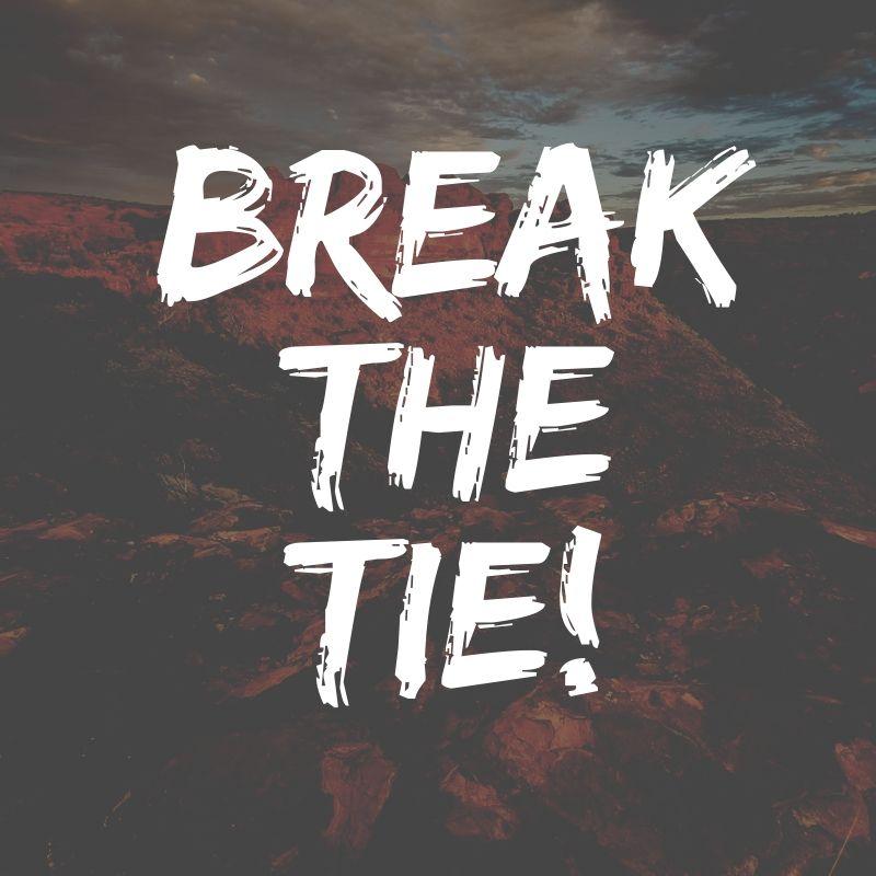 Break the tie!