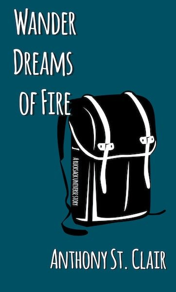 Wander Dreams of Fire: A Rucksack Universe Story by Anthony St. Clair