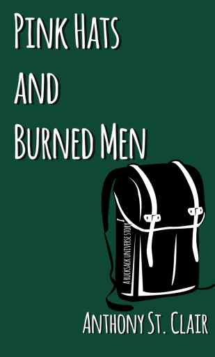 Pink Hats and Burned Men: A Rucksack Universe Story by Anthony St. Clair