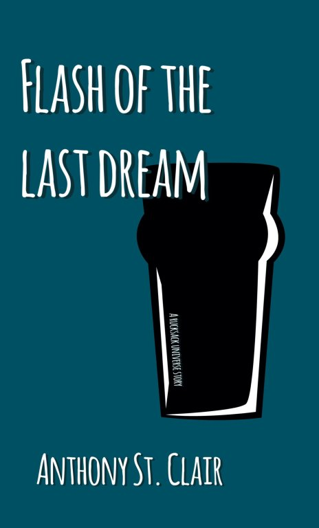 Flash of the Last Dream: A Rucksack Universe Story by Anthony St. Clair