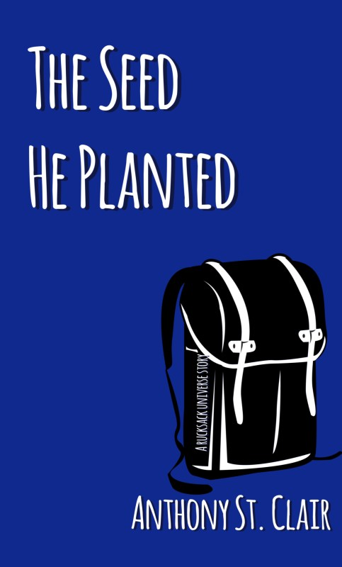 The Seed He Planted: A Rucksack Universe Story