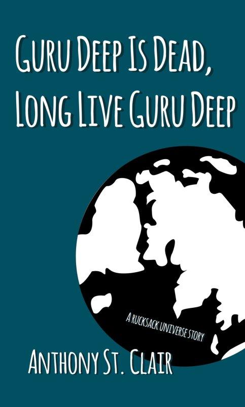 Guru Deep Is Dead, Long Live Guru Deep: A Rucksack Universe Story