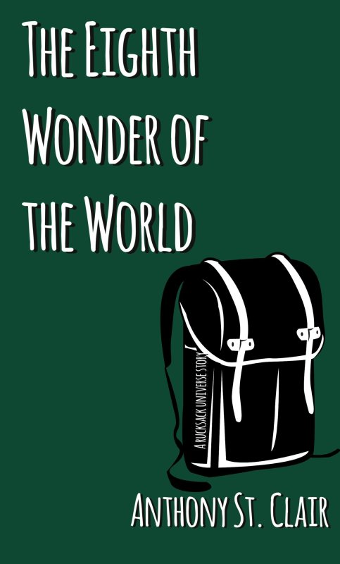 The Eighth Wonder of the World: A Rucksack Universe Story by Anthony St. Clair