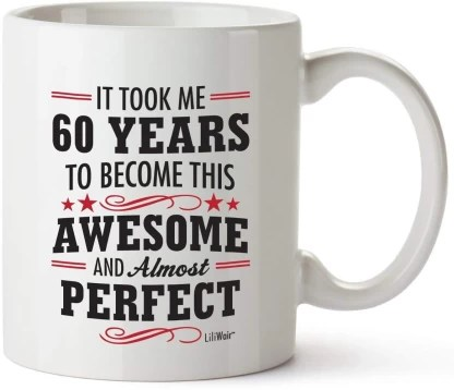 Pepronica 60th Birthday Gifts For Women 60 Years Old Men Happy Funny 60 Ceramic Coffee Mug Price In India Buy Pepronica 60th Birthday Gifts For Women 60 Years Old Men Happy