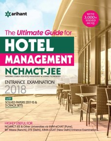 The Ultimate Guide for Hotel Management NCHMCT - JEE Entrance Examination 2018 : With Solved Papers 2017-15 & 3 Crack Sets First Edition