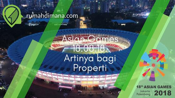 Asian Games Jakarta Palembang 18.08.18. Apa Artinya bagi Properti.