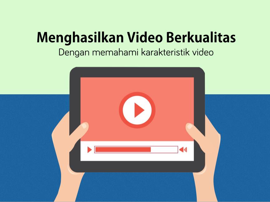 7 Karakteristik Video Ini Harus Dipahami Agar Video Berkualitas Dan Standar