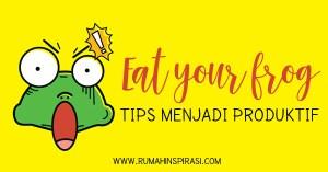 Tips Menjadi Produktif: Eat Your Frog