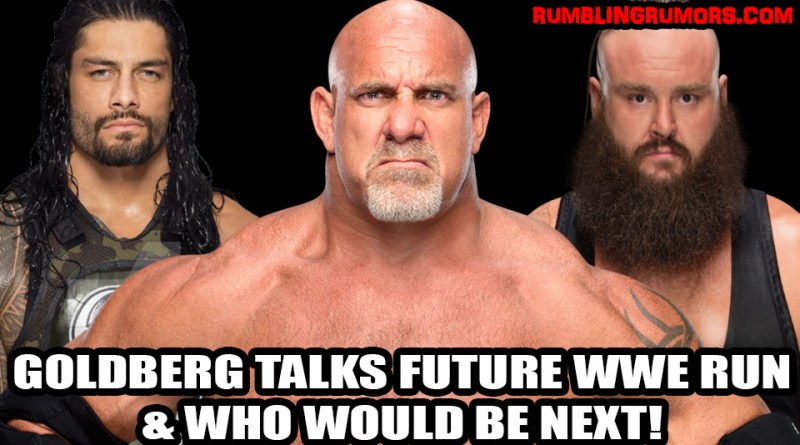 Goldberg Talks Another WWE Run, Roman Reigns, Braun Strowman and More!