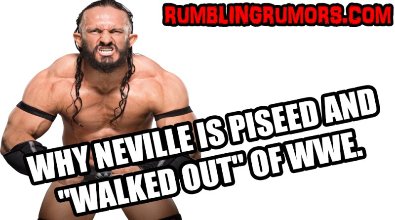 "Official News On Why Neville Is Pissed and ""Walked Out"" of WWE."