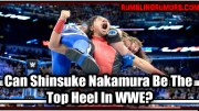 Can Shinsuke Nakamura Be The Top Heel In WWE?
