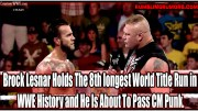Brock Lesnar Holds The 8th longest World Title Run in WWE History and He Is About To Pass CM Punk.