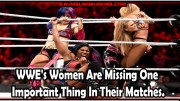 WWE's Women Are Missing One Important Thing In Their Matches.