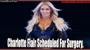 Breaking: CHARLOTTE FLAIR SCHEDULED FOR SURGERY
