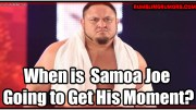 When is Samoa Joe Going to Get His Moment?