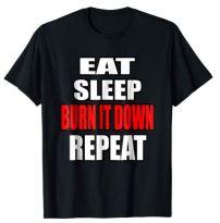EAT SLEEP BURN IT DOWN REPEAT