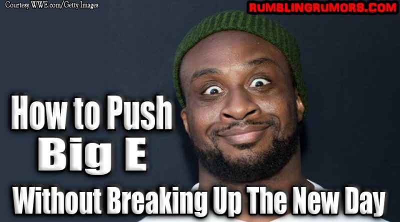 How to Push Big E Without Breaking Up The New Day