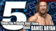 5 Things You Probably Didn't Know About Daniel Bryan.