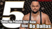 5 Things You Probably Didn't Know About Bo Dallas.