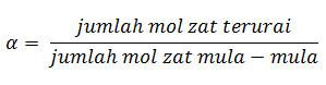 α= (jumlah mol zat terurai)/(jumlah mol zat mula-mula)