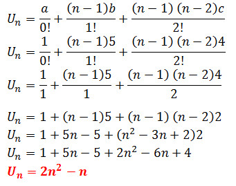 U_n=a/0!+(n-1)b/1!+((n-1)  (n-2)c)/2!   U_n=1/0!+(n-1)5/1!+((n-1)  (n-2)4)/2! U_n=1/1+(n-1)5/1+((n-1)  (n-2)4)/2 U_n=1+(n-1)5+(n-1)  (n-2)2 U_n=1+5n-5+(n^2-3n+2)2 U_n=1+5n-5+2n^2-6n+4 U_n=2n^2-n