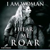 i am woman. hear me roar.