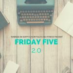 Friday Five + Runfessions