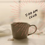 Friday Five:  5 Things to do at 5 AM
