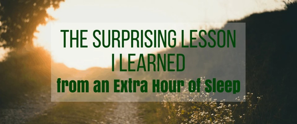 The surprising lesson I learned from sleeping an extra hour. Motivation to wake up early.
