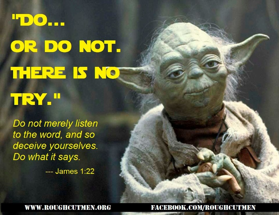 "Yoda with his famous saying: ""Do or Do Not. There is No Try."""