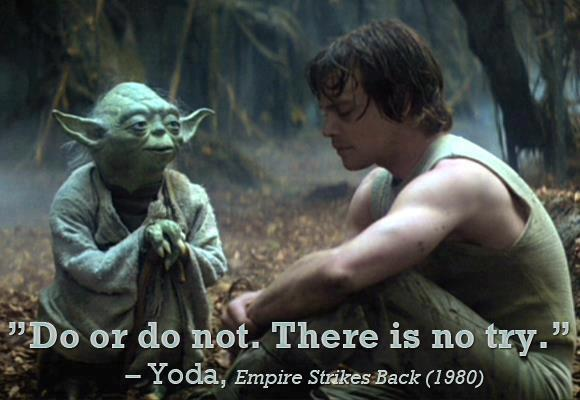 DO Or Do Not, There is No Try!-Yoda