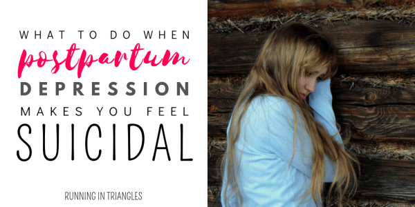 What to do when Postpartum Depression Makes you feel Suicidal
