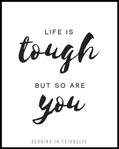 Life is Tough, But So Are You