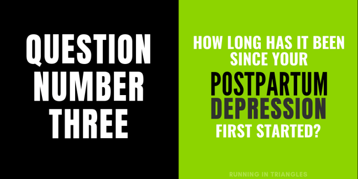 How long has it been since your postpartum depression first started?